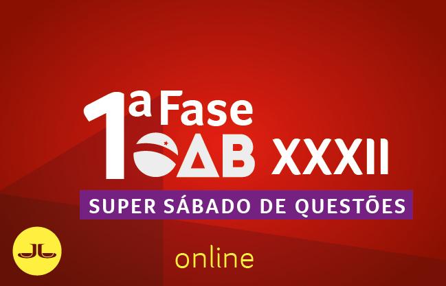 OAB Super Sábado de questões | ONLINE | 1ªfase XXXII E.O.