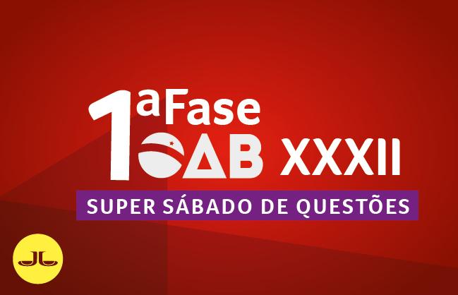 OAB Super Sábado de questões | 1ªfase XXXII E.O.