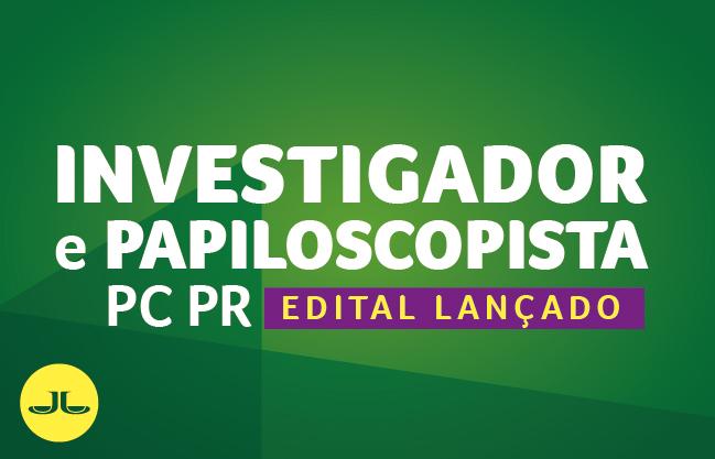 Investigador e Papiloscopista Polícia Civil PR | EDITAL LANÇADO