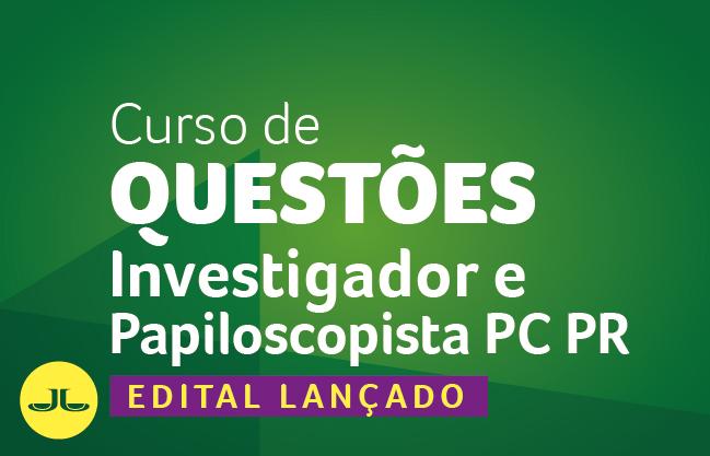 Curso de Questões para Investigador e Papiloscopista PCPR | Banca UFPR