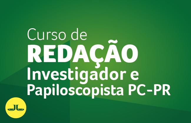Curso de Redação para a Investigador e Papiloscopista PC/PR