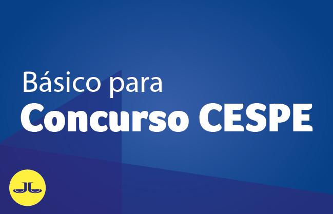 BANCA CESPE| Módulo básico para concursos