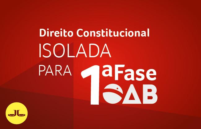 Direito Constitucional | ISOLADA PARA 1ª FASE OAB