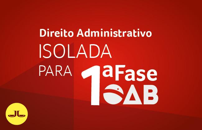 Direito Administrativo | ISOLADA PARA 1ª FASE OAB