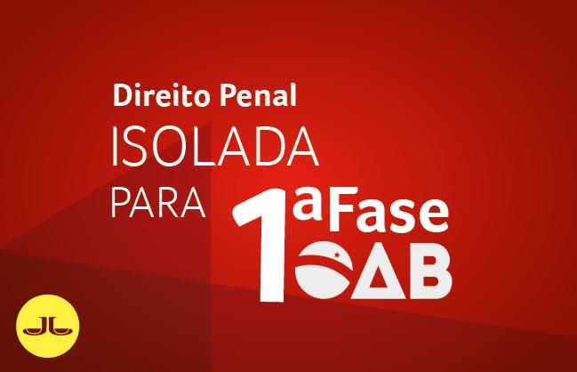 Direito Penal | ISOLADA PARA 1ª FASE OAB