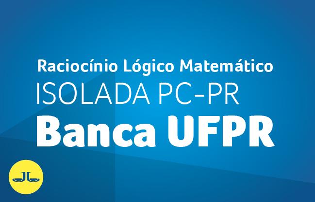 Raciocínio Lógico Matemático | ISOLADA PC PR - BANCA UFPR