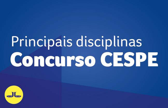 BANCA CESPE | PRINCIPAIS DISCIPLINAS