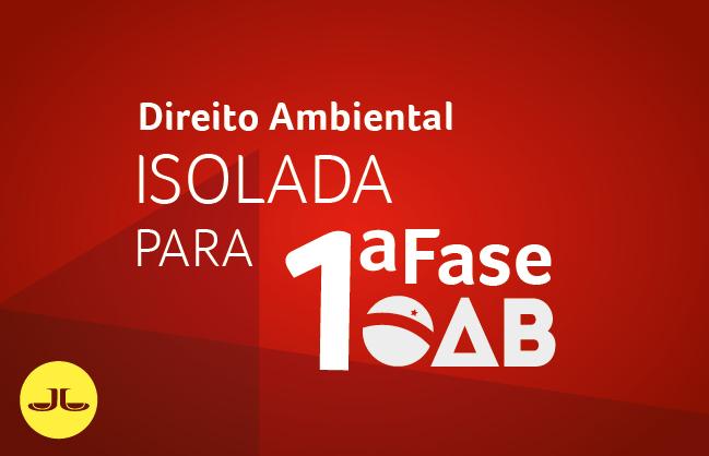 Direito Ambiental | ISOLADA PARA 1ª FASE OAB