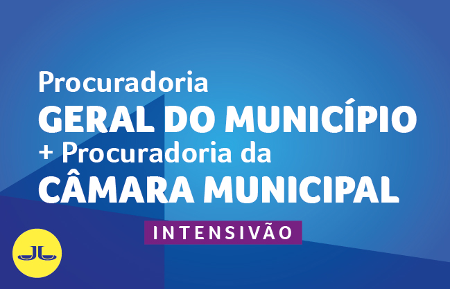 PROCURADORIA GERAL DO MUNICÍPIO  +  PROCURADORIA DA CÂMARA MUNICIPAL  | INTENSIVÃO