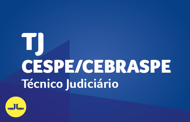 TJ - CESPE/CEBRASPE | Técnico Judiciário