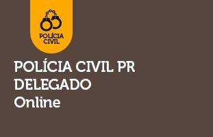 Polícia Civil PR - Delegado | ONLINE