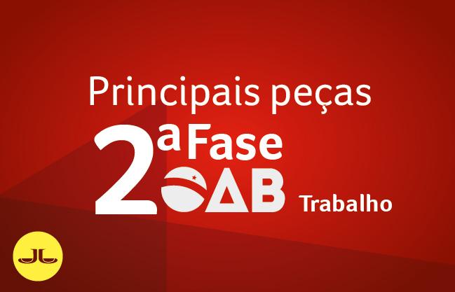 2ª Fase TRABALHISTA - PRINCIPAIS PEÇAS | XXXI E.O. | ONLINE