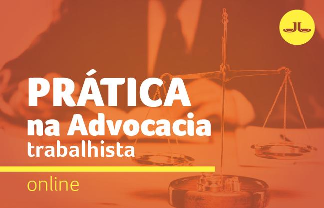 Prática na Advocacia Trabalhista