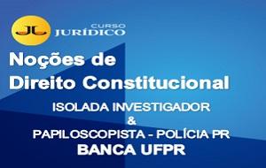 Noções de Direito Constitucional |  ISOLADA INVESTIGADOR E PAPILOSCOPISTA  PC PR - BANCA UFPR