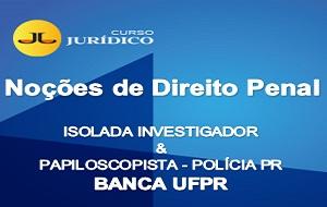 Noções de Direito Penal | ISOLADA INVESTIGADOR e PAPILOSCOPISTA - BANCA UFPR