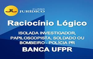 Raciocínio Lógico | ISOLADA INVESTIGADOR,  PAPILOSCOPISTA, SOLDADO OU BOMBEIRO POLÍCIA PR - BANCA UFPR
