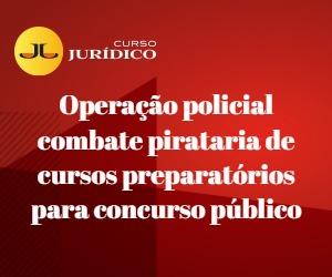 Operação policial combate pirataria de cursos preparatórios para concurso público