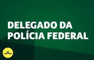 POLÍCIA FEDERAL | DELEGADO