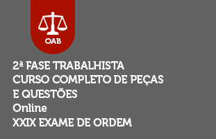 2ª Fase TRABALHISTA - Curso Completo de Peças e Questões | ONLINE | XXIX Exame de Ordem
