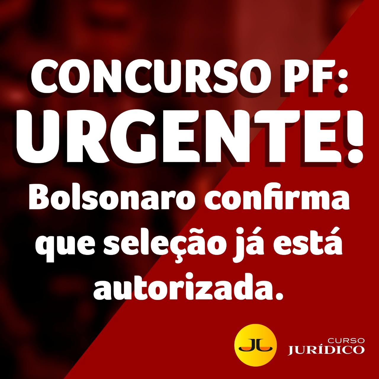 Concurso PF: Urgente !! Bolsonaro confirma que seleção já está autorizada
